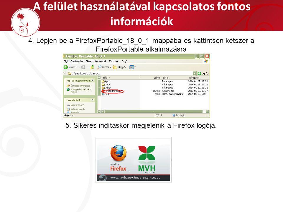 A felület használatával kapcsolatos fontos információk 4. Lépjen be a FirefoxPortable_18_0_1 mappába és kattintson kétszer a FirefoxPortable alkalmazá