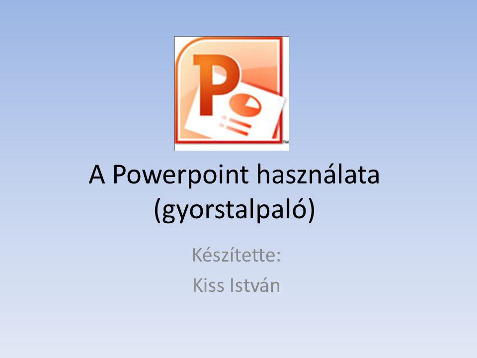 A Powerpoint használata (gyorstalpaló) Készítette: Kiss István