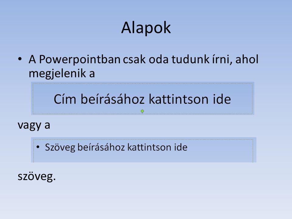 Alapok A Powerpointban csak oda tudunk írni, ahol megjelenik a vagy a szöveg.