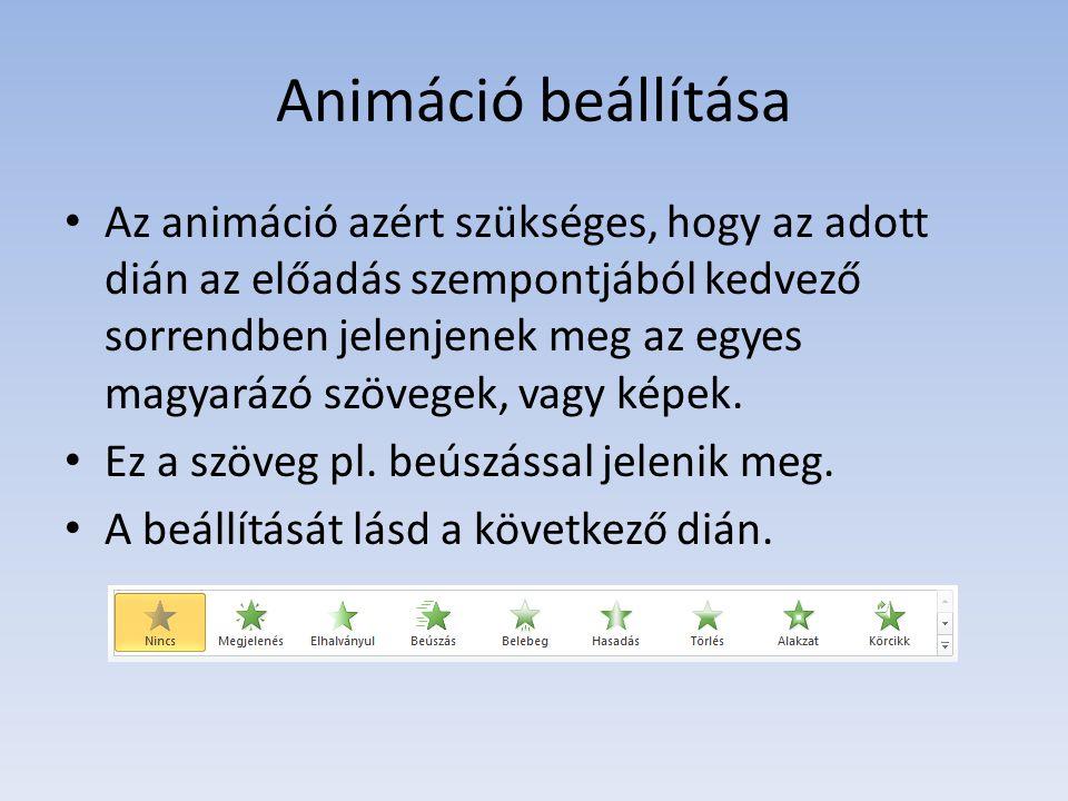 Animáció beállítása Az animáció azért szükséges, hogy az adott dián az előadás szempontjából kedvező sorrendben jelenjenek meg az egyes magyarázó szöv