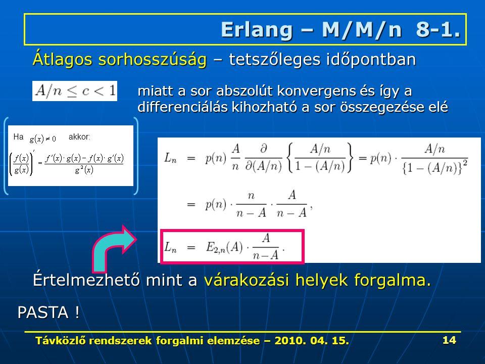 Távközlő rendszerek forgalmi elemzése – 2010. 04. 15. 14 Erlang – M/M/n 8-1. Átlagos sorhosszúság – tetszőleges időpontban miatt a sor abszolút konver