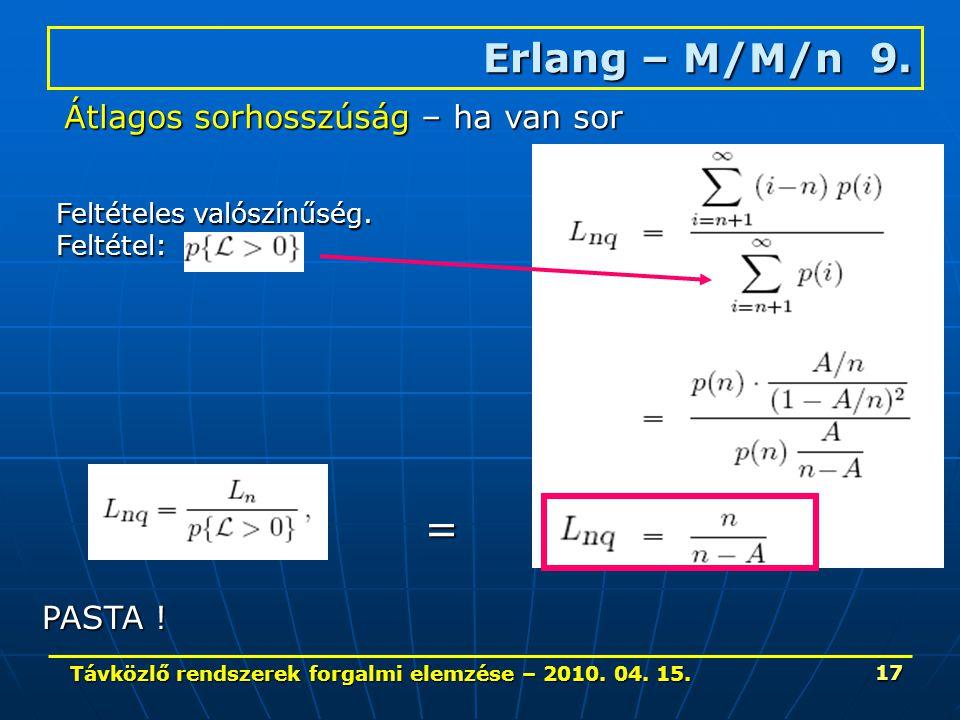 Távközlő rendszerek forgalmi elemzése – 2010. 04. 15. 17 Erlang – M/M/n 9. Átlagos sorhosszúság – ha van sor Feltételes valószínűség. Feltétel: = PAST