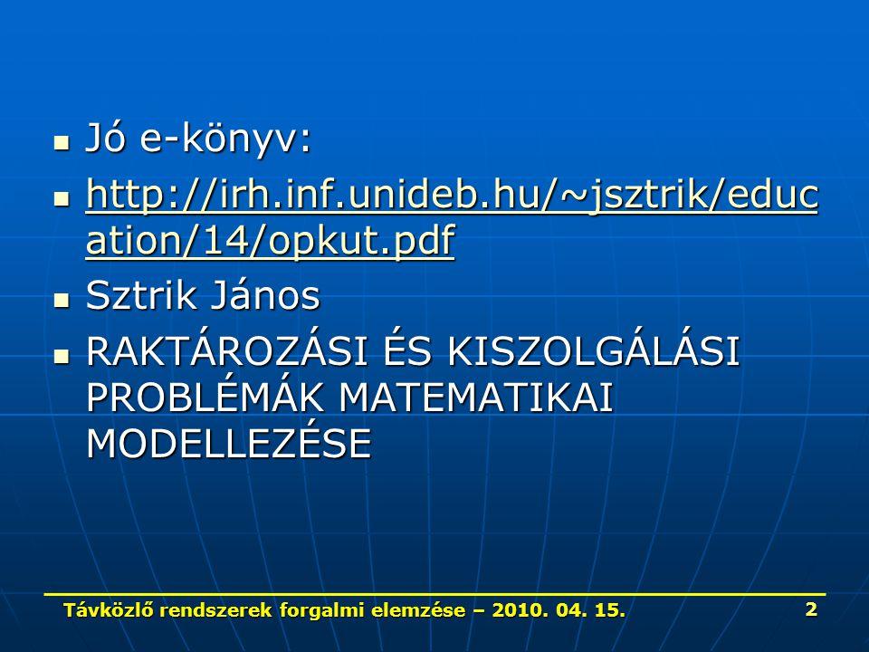 Jó e-könyv: Jó e-könyv: http://irh.inf.unideb.hu/~jsztrik/educ ation/14/opkut.pdf http://irh.inf.unideb.hu/~jsztrik/educ ation/14/opkut.pdf http://irh.inf.unideb.hu/~jsztrik/educ ation/14/opkut.pdf http://irh.inf.unideb.hu/~jsztrik/educ ation/14/opkut.pdf Sztrik János Sztrik János RAKTÁROZÁSI ÉS KISZOLGÁLÁSI PROBLÉMÁK MATEMATIKAI MODELLEZÉSE RAKTÁROZÁSI ÉS KISZOLGÁLÁSI PROBLÉMÁK MATEMATIKAI MODELLEZÉSE Távközlő rendszerek forgalmi elemzése – 2010.