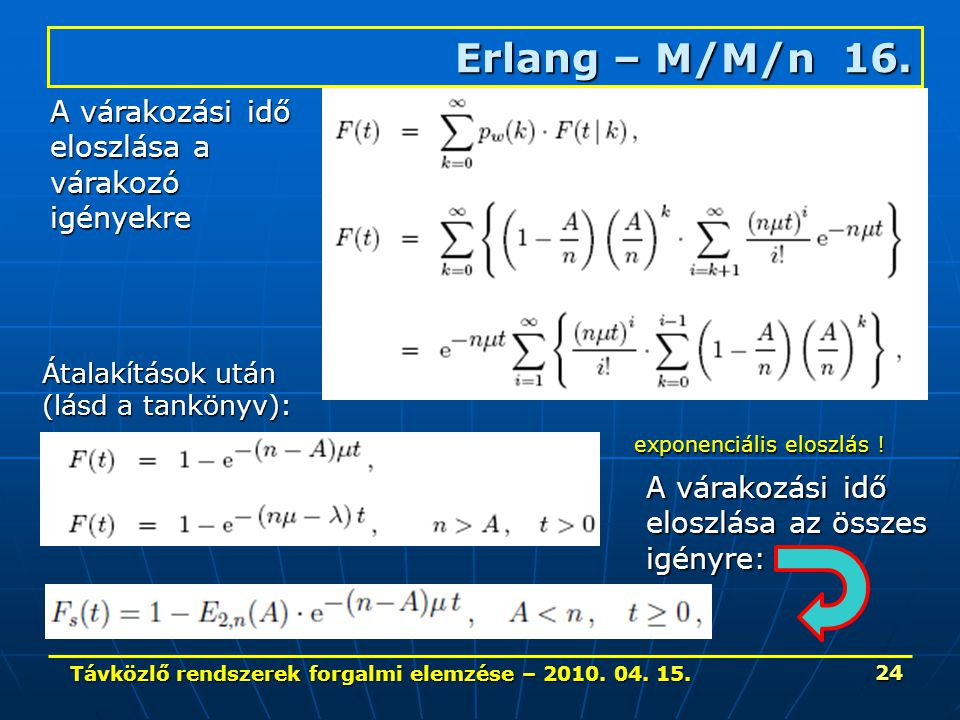 Távközlő rendszerek forgalmi elemzése – 2010. 04. 15. 24 Erlang – M/M/n 16. A várakozási idő eloszlása a várakozóigényekre Átalakítások után (lásd a t