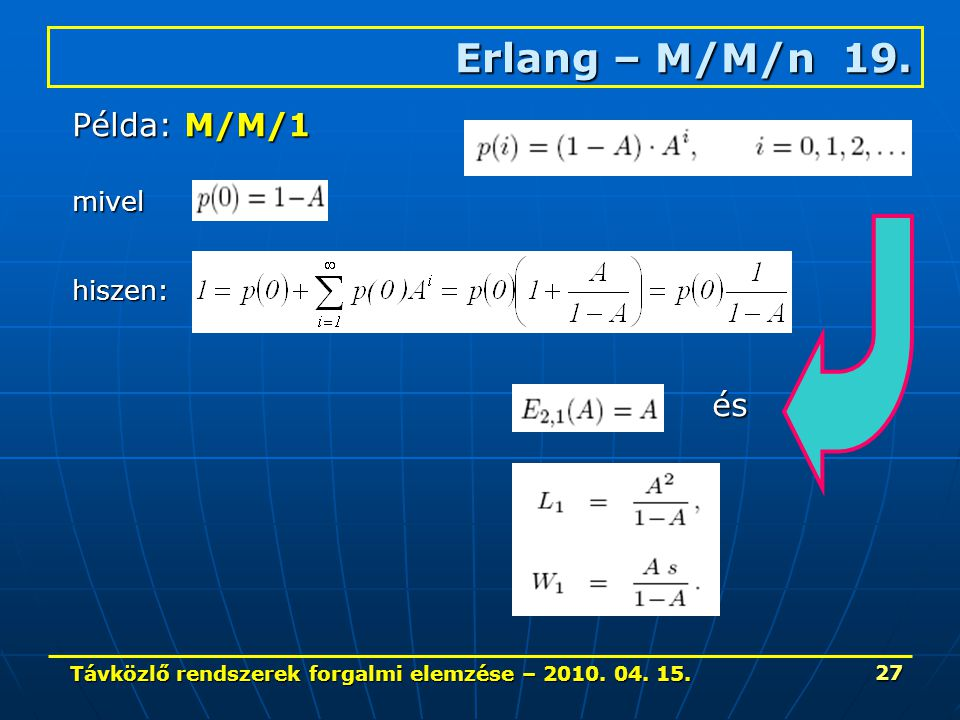 Távközlő rendszerek forgalmi elemzése – 2010. 04. 15. 27 Erlang – M/M/n 19. Példa: M/M/1 mivel hiszen: és
