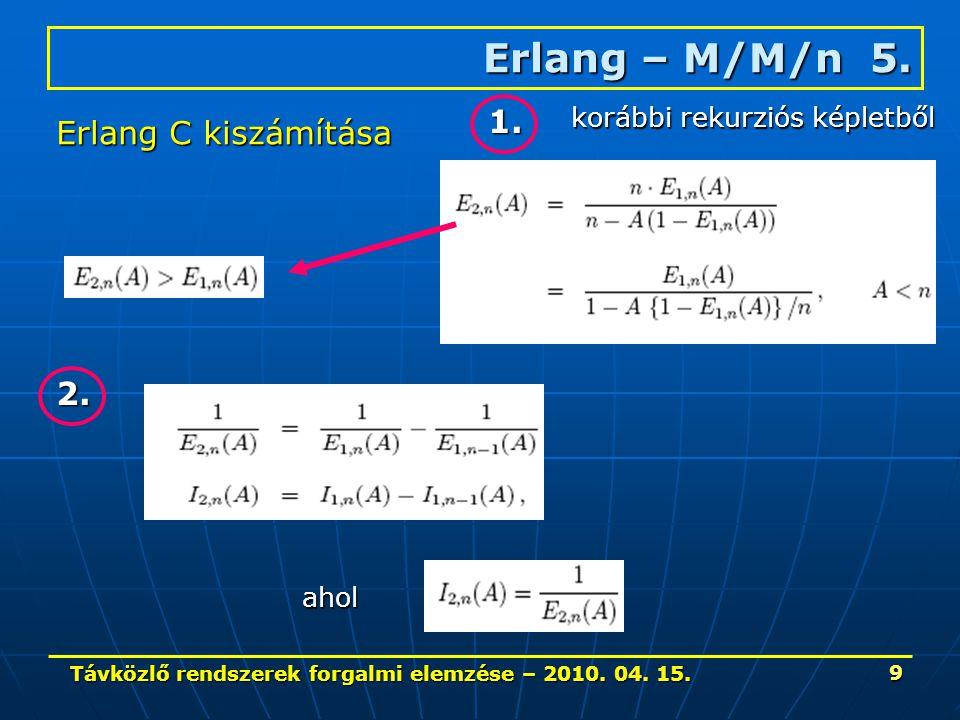 Távközlő rendszerek forgalmi elemzése – 2010. 04. 15. 9 Erlang – M/M/n 5. Erlang C kiszámítása 1. 2. ahol korábbi rekurziós képletből