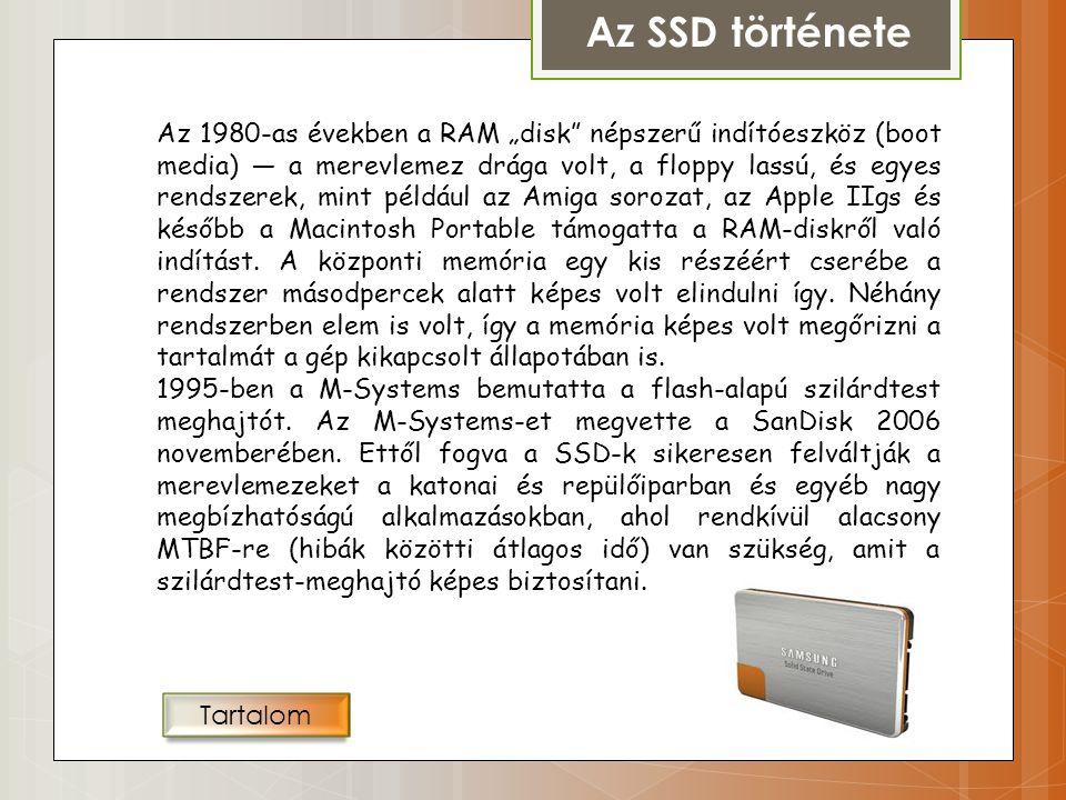 Az SSD története Az első SSD-k már a számítástechnika őskorában megjelentek: az elektroncsöves számítógépek ferritgyűrűs memóriája szilárdtest- tároló