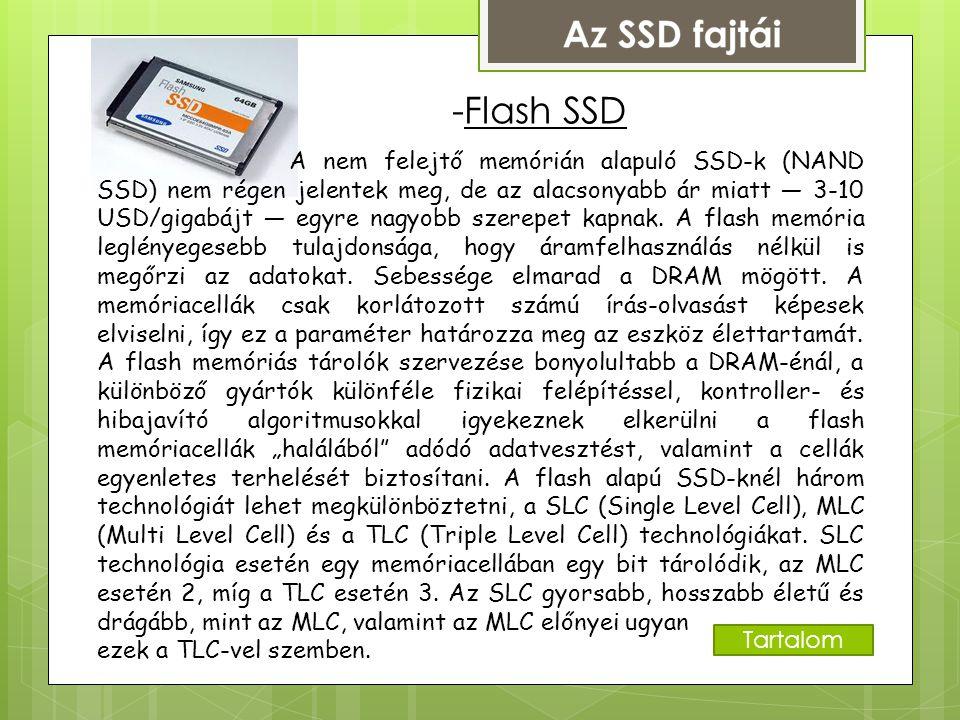 Az SSD fajtái -DRAM SSD Tápellátást igénylő (annak megszűnése esetén törlődő) memóriaelemeket tartalmazó tömbökből épül fel, mint például a számítógépek központi memóriája.
