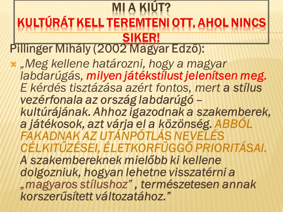"""Pillinger Mihály (2002 Magyar Edző):  """"Meg kellene határozni, hogy a magyar labdarúgás, milyen játékstílust jelenítsen meg."""