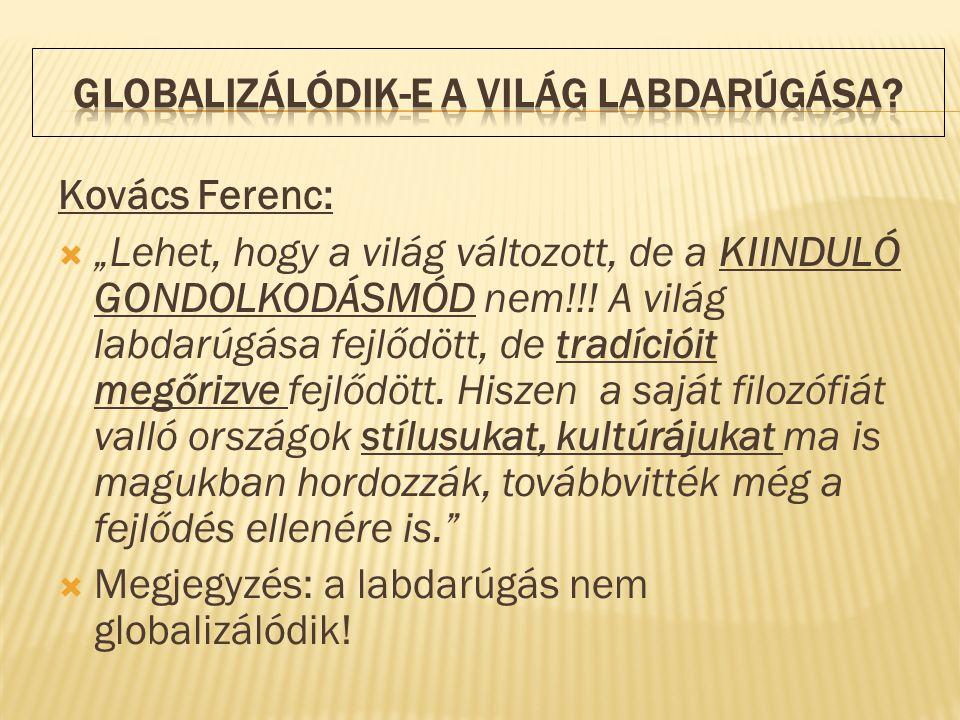 """Kovács Ferenc:  """"Lehet, hogy a világ változott, de a KIINDULÓ GONDOLKODÁSMÓD nem!!! A világ labdarúgása fejlődött, de tradícióit megőrizve fejlődött."""
