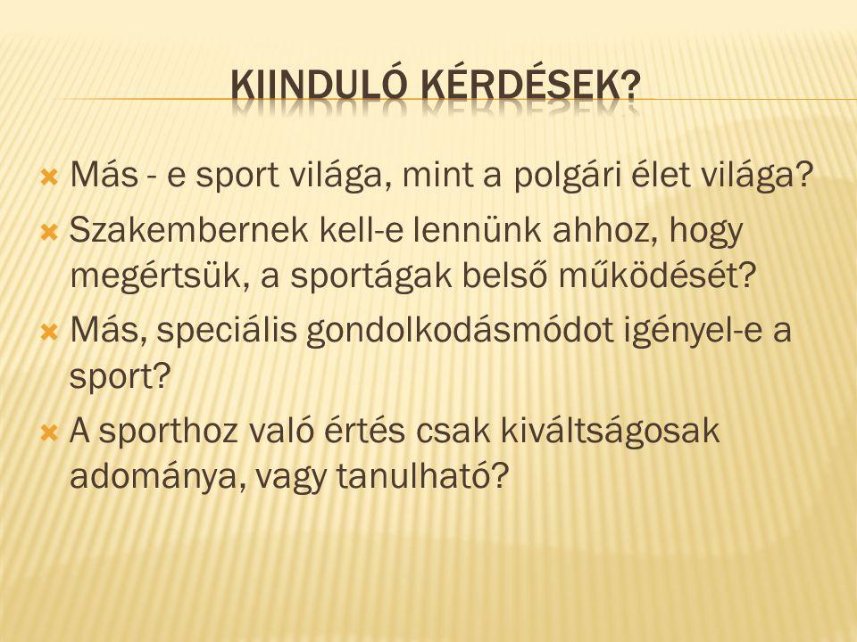  Más - e sport világa, mint a polgári élet világa?  Szakembernek kell-e lennünk ahhoz, hogy megértsük, a sportágak belső működését?  Más, speciális