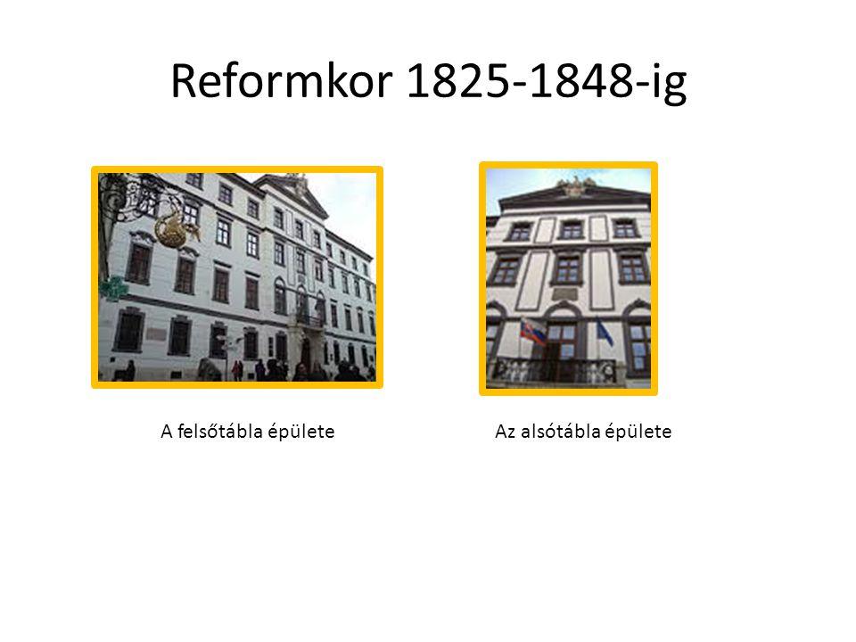 Reformkor 1825-1848-ig A felsőtábla épületeAz alsótábla épülete