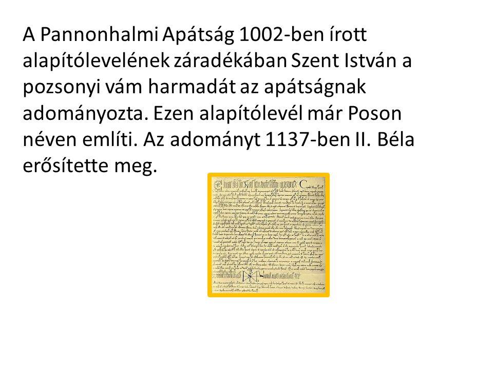 A Pannonhalmi Apátság 1002-ben írott alapítólevelének záradékában Szent István a pozsonyi vám harmadát az apátságnak adományozta. Ezen alapítólevél má