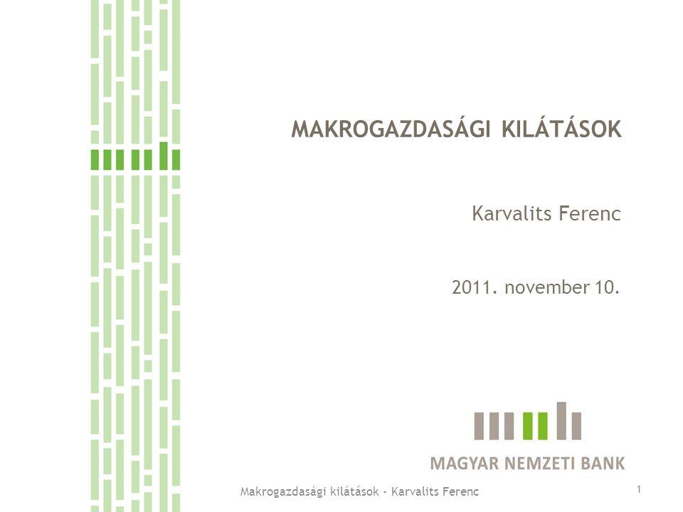 MAKROGAZDASÁGI KILÁTÁSOK Karvalits Ferenc 2011. november 10. 1 Makrogazdasági kilátások - Karvalits Ferenc