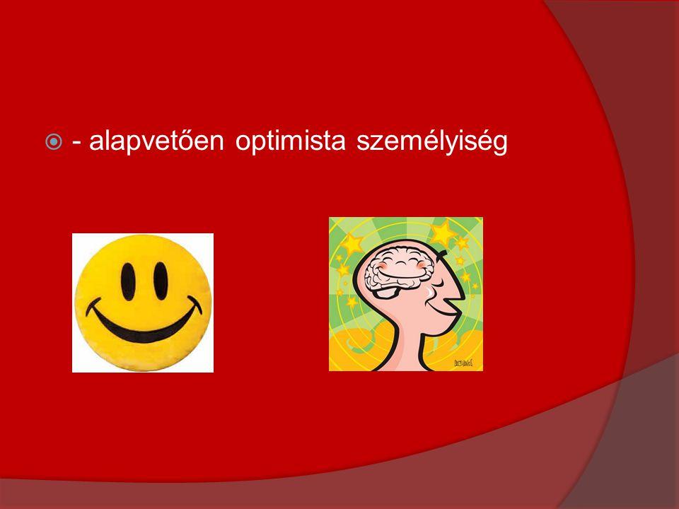  - alapvetően optimista személyiség