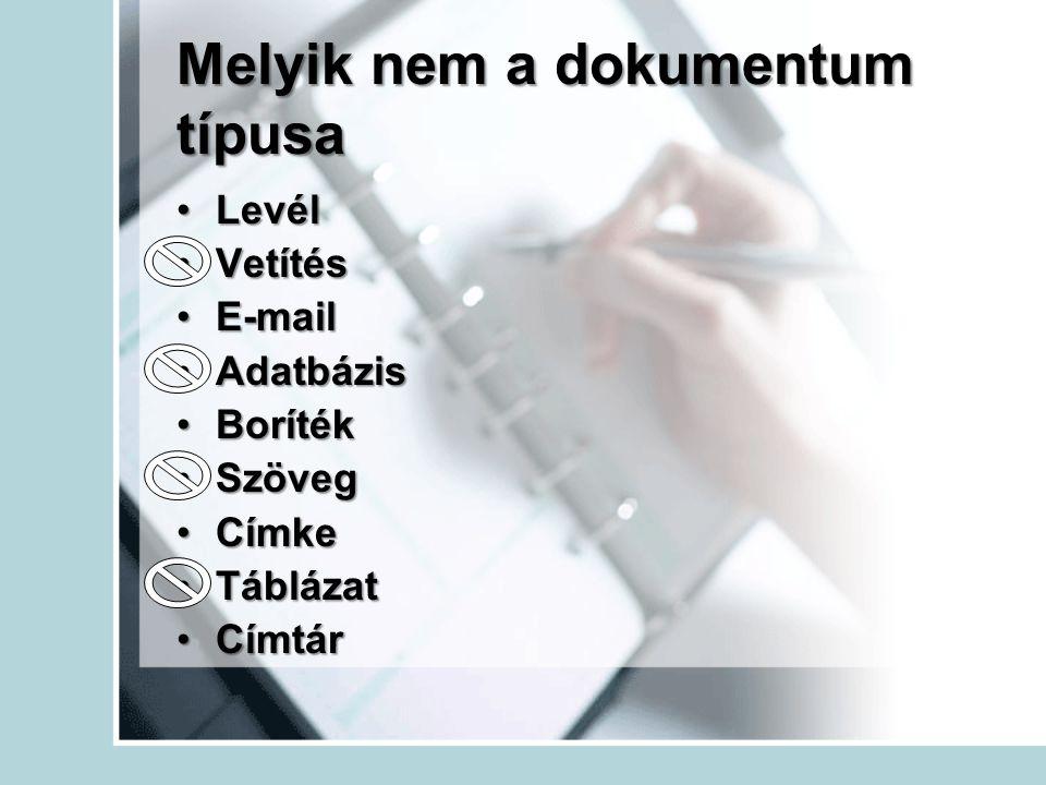 Melyik nem a dokumentum típusa LevélLevél VetítésVetítés E-mailE-mail AdatbázisAdatbázis BorítékBoríték SzövegSzöveg CímkeCímke TáblázatTáblázat Címtá