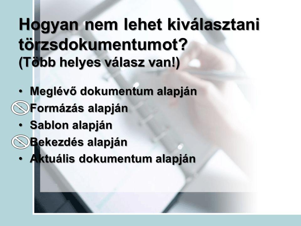 Hogyan nem lehet kiválasztani törzsdokumentumot? (Több helyes válasz van!) Meglévő dokumentum alapjánMeglévő dokumentum alapján Formázás alapjánFormáz