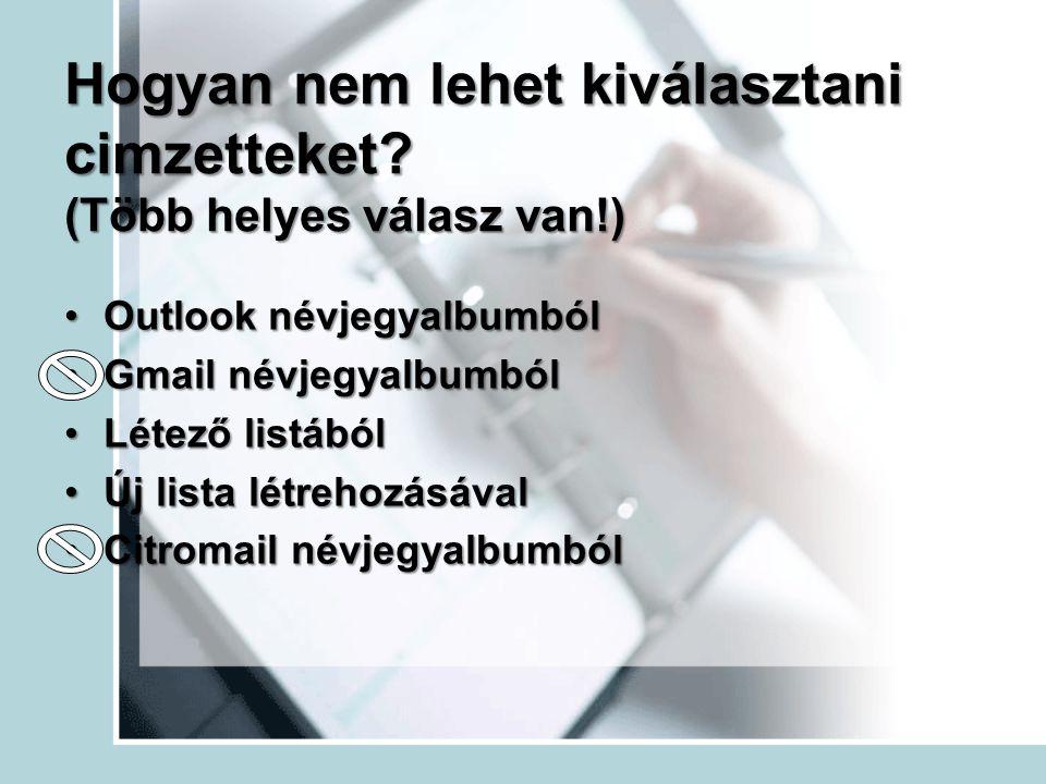 Hogyan nem lehet kiválasztani cimzetteket? (Több helyes válasz van!) Outlook névjegyalbumbólOutlook névjegyalbumból Gmail névjegyalbumbólGmail névjegy