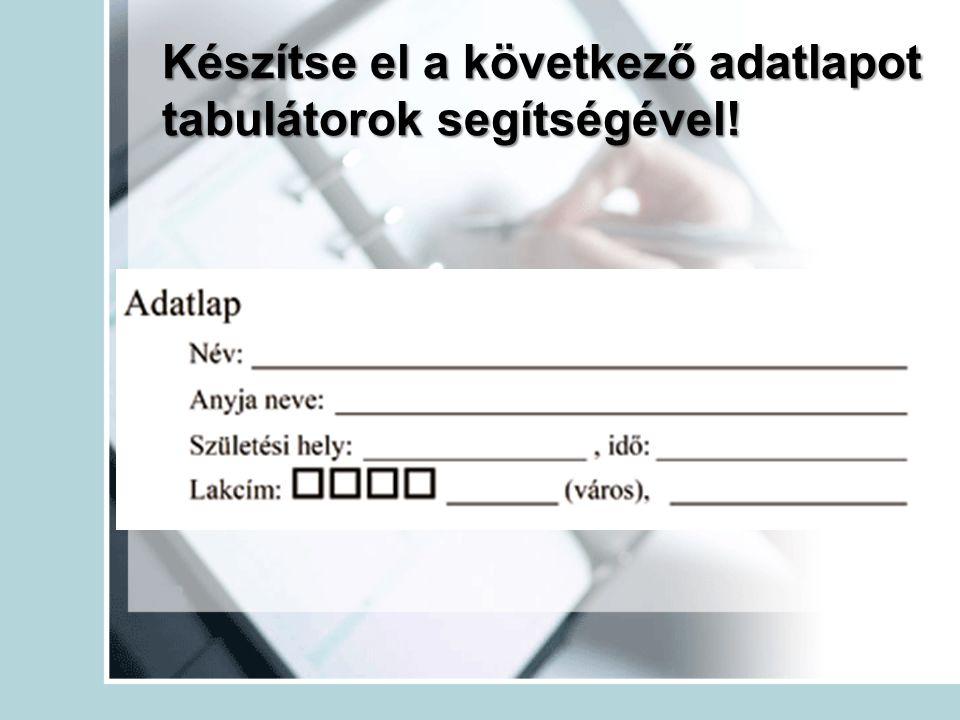 Készítse el a következő adatlapot tabulátorok segítségével!