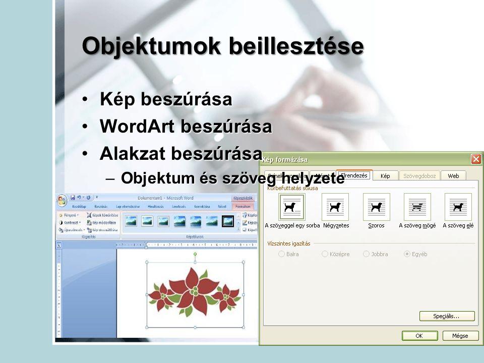 Objektumok beillesztése Kép beszúrásaKép beszúrása WordArt beszúrásaWordArt beszúrása Alakzat beszúrásaAlakzat beszúrása –Objektum és szöveg helyzete