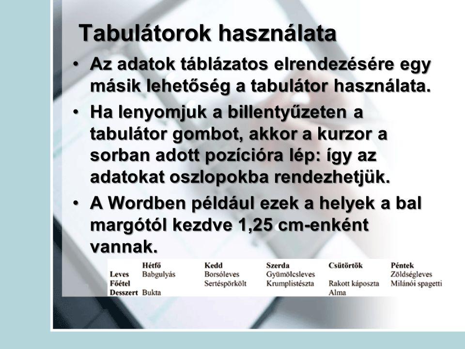 Tabulátorok használata Az adatok táblázatos elrendezésére egy másik lehetőség a tabulátor használata.Az adatok táblázatos elrendezésére egy másik lehe