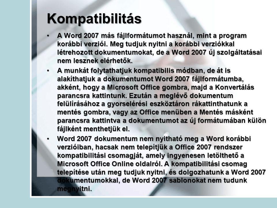Kompatibilitás A Word 2007 más fájlformátumot használ, mint a program korábbi verziói. Meg tudjuk nyitni a korábbi verziókkal létrehozott dokumentumok