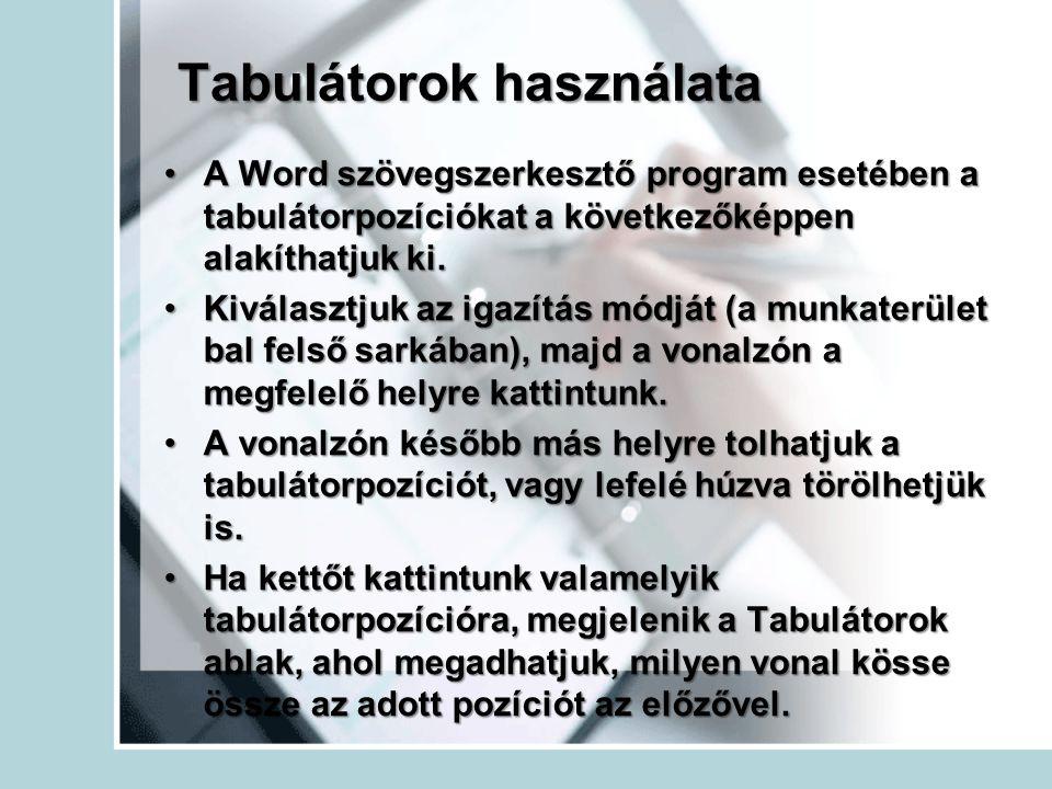Tabulátorok használata A Word szövegszerkesztő program esetében a tabulátorpozíciókat a következőképpen alakíthatjuk ki.A Word szövegszerkesztő progra