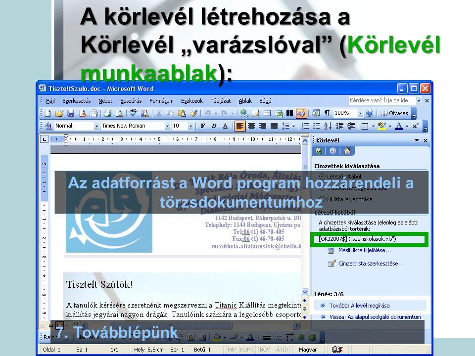 """A körlevél létrehozása a Körlevél """"varázslóval"""" (Körlevél munkaablak): Az adatforrást a Word program hozzárendeli a törzsdokumentumhoz 7.Továbblépünk"""