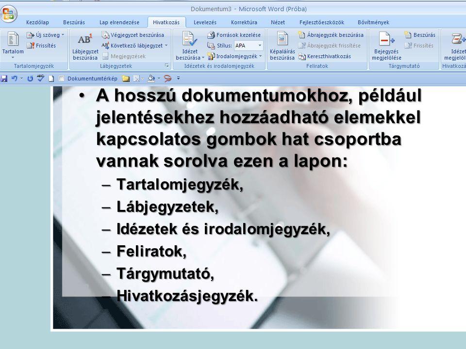 Hivatkozások A hosszú dokumentumokhoz, például jelentésekhez hozzáadható elemekkel kapcsolatos gombok hat csoportba vannak sorolva ezen a lapon:A hoss