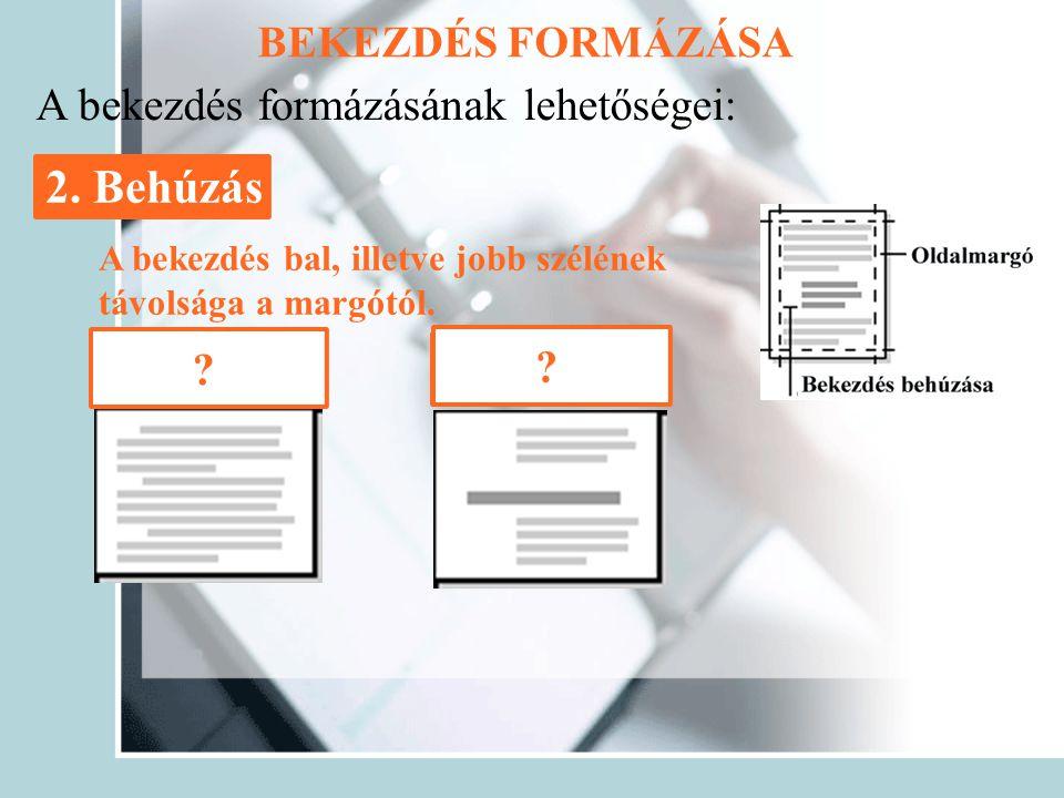 BEKEZDÉS FORMÁZÁSA 2. Behúzás A bekezdés formázásának lehetőségei: A bekezdés bal, illetve jobb szélének távolsága a margótól. Első sor behúzása Függő