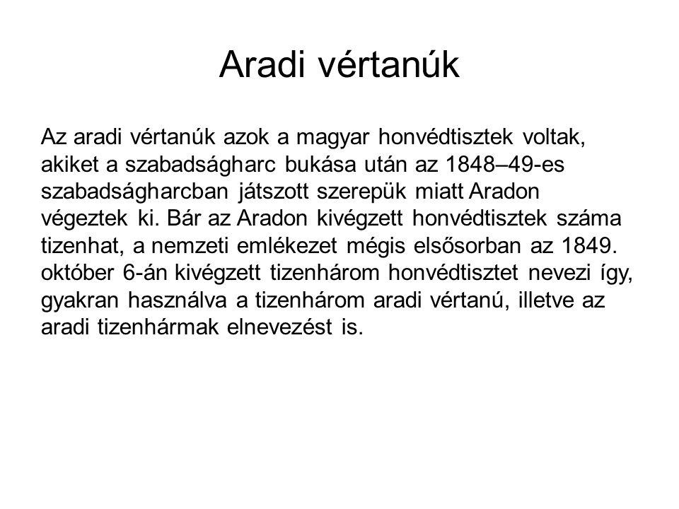 Aradi vértanúk Az aradi vértanúk azok a magyar honvédtisztek voltak, akiket a szabadságharc bukása után az 1848–49-es szabadságharcban játszott szerep