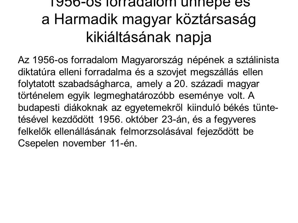 1956-os forradalom ünnepe és a Harmadik magyar köztársaság kikiáltásának napja Az 1956-os forradalom Magyarország népének a sztálinista diktatúra elle