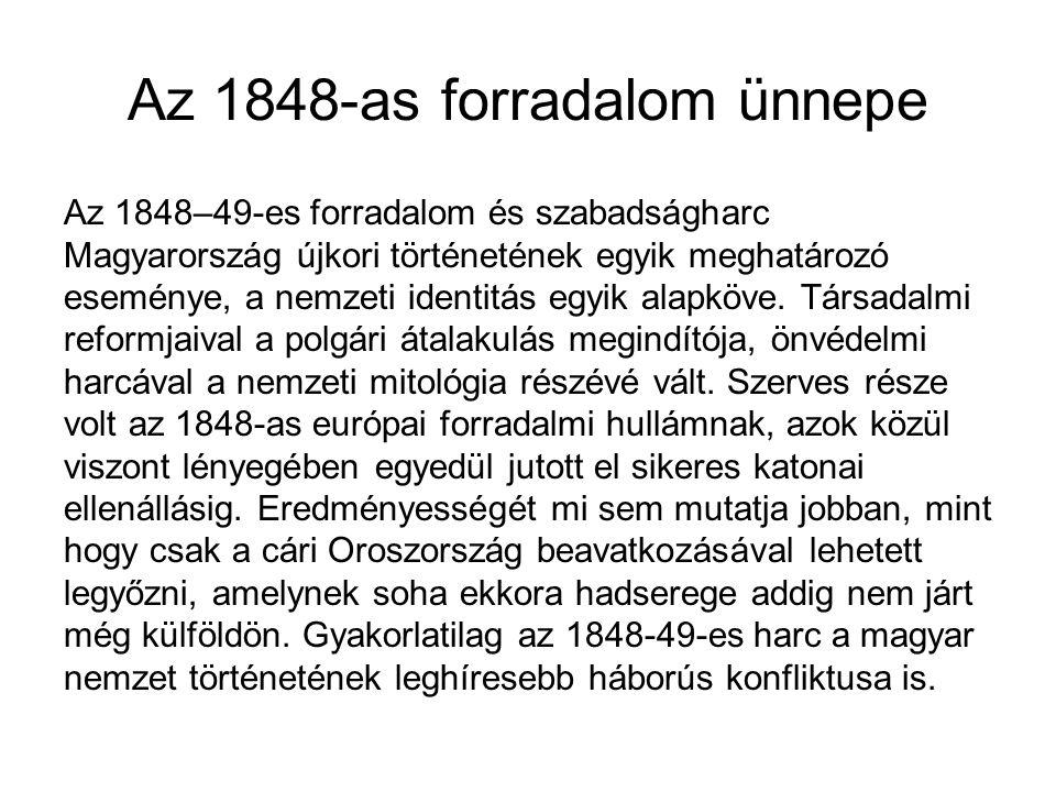 Az 1848-as forradalom ünnepe Az 1848–49-es forradalom és szabadságharc Magyarország újkori történetének egyik meghatározó eseménye, a nemzeti identitá