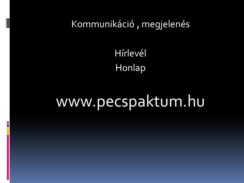 Kommunikáció, megjelenés Hírlevél Honlap www.pecspaktum.hu