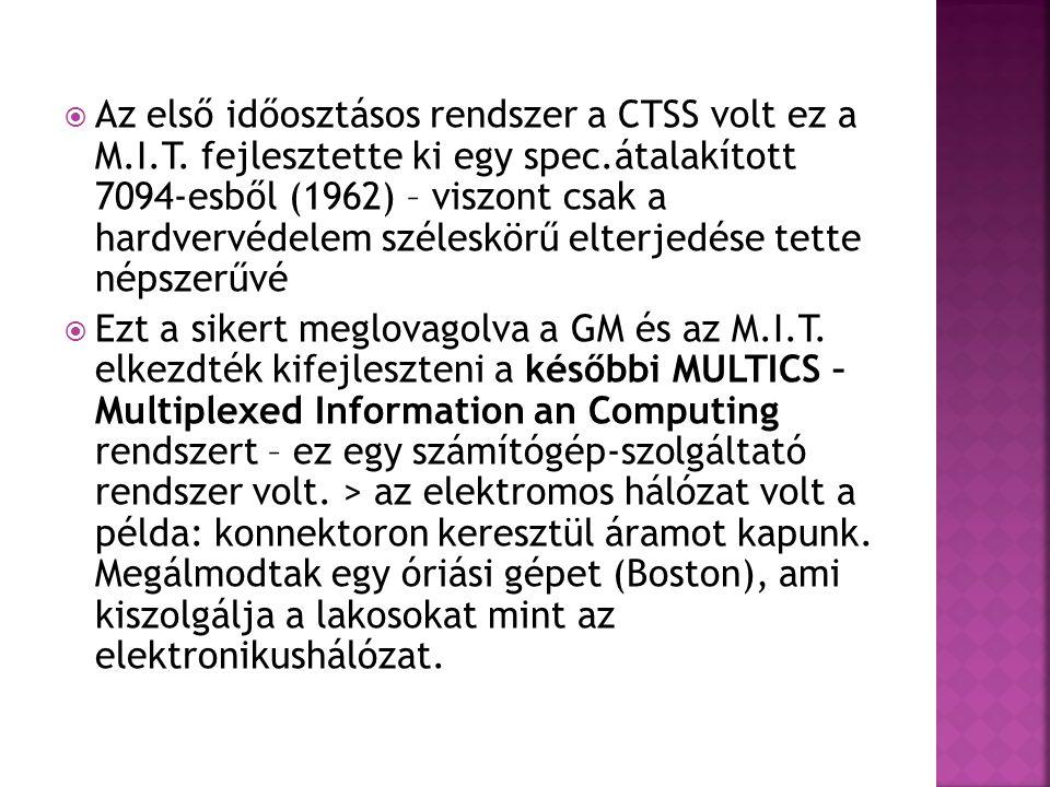  Az első időosztásos rendszer a CTSS volt ez a M.I.T. fejlesztette ki egy spec.átalakított 7094-esből (1962) – viszont csak a hardvervédelem széleskö