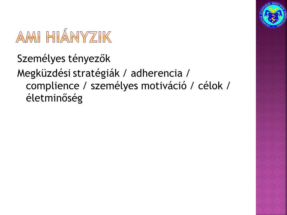 Személyes tényezők Megküzdési stratégiák / adherencia / complience / személyes motiváció / célok / életminőség