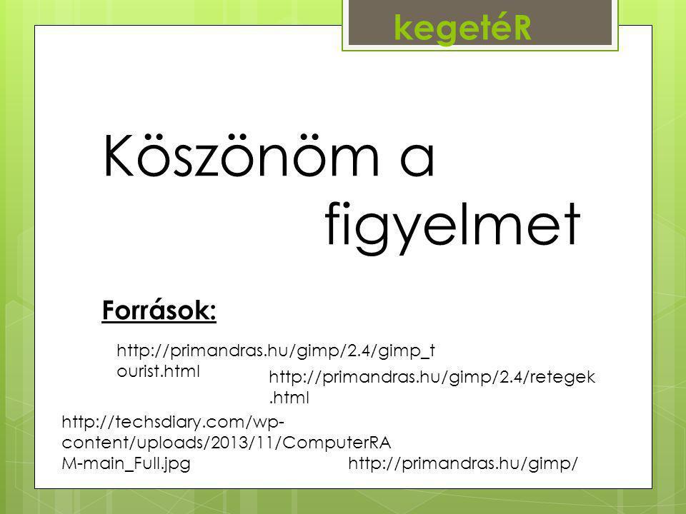 Köszönöm a figyelmet kegetéR http://primandras.hu/gimp/ http://primandras.hu/gimp/2.4/retegek.html http://primandras.hu/gimp/2.4/gimp_t ourist.html Fo