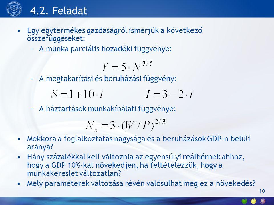 4.2. Feladat •Egy egytermékes gazdaságról ismerjük a következő összefüggéseket: –A munka parciális hozadéki függvénye: –A megtakarítási és beruházási