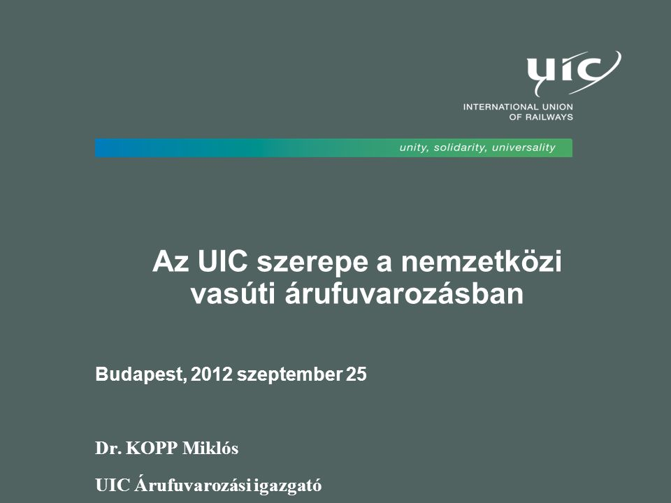 Az UIC szerepe a nemzetközi vasúti árufuvarozásban Budapest, 2012 szeptember 25 Dr.
