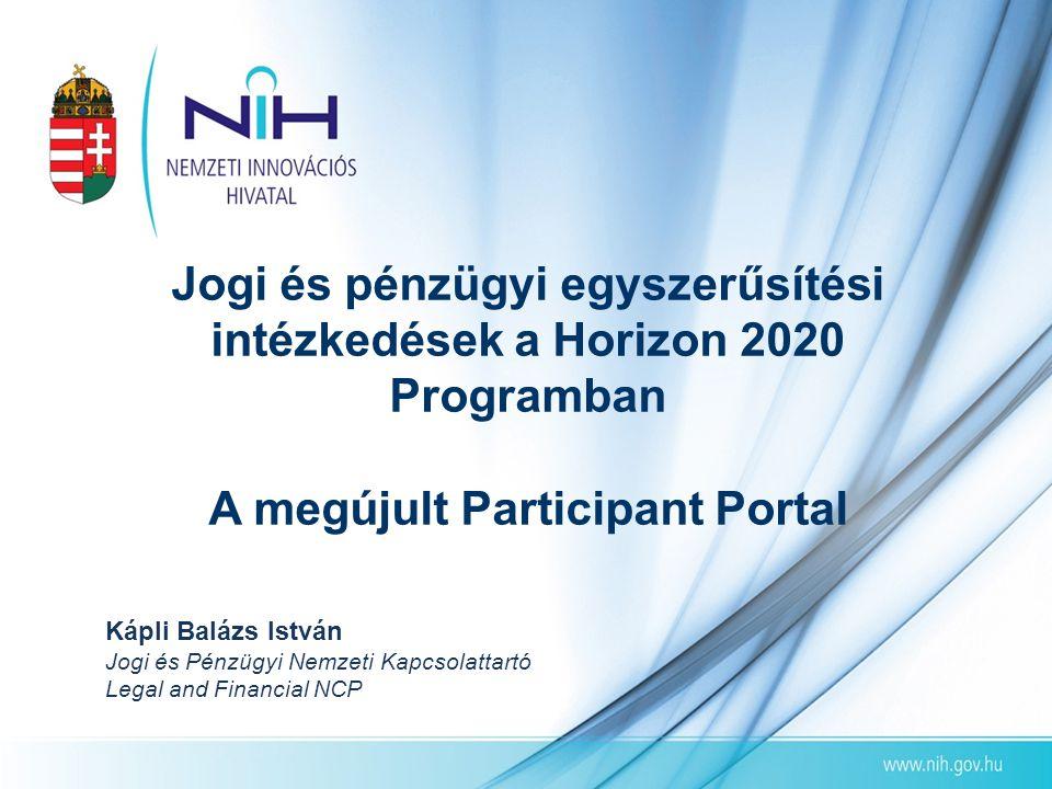 Jogi és pénzügyi egyszerűsítési intézkedések a Horizon 2020 Programban A megújult Participant Portal Kápli Balázs István Jogi és Pénzügyi Nemzeti Kapc