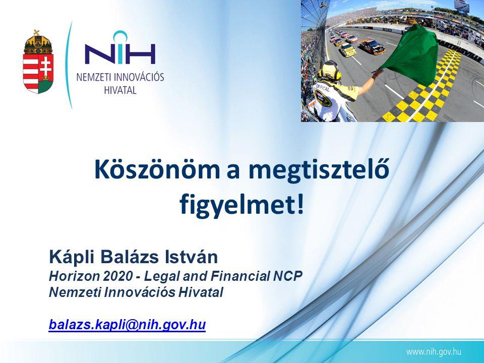 Köszönöm a megtisztelő figyelmet! Kápli Balázs István Horizon 2020 - Legal and Financial NCP Nemzeti Innovációs Hivatal balazs.kapli@nih.gov.hu