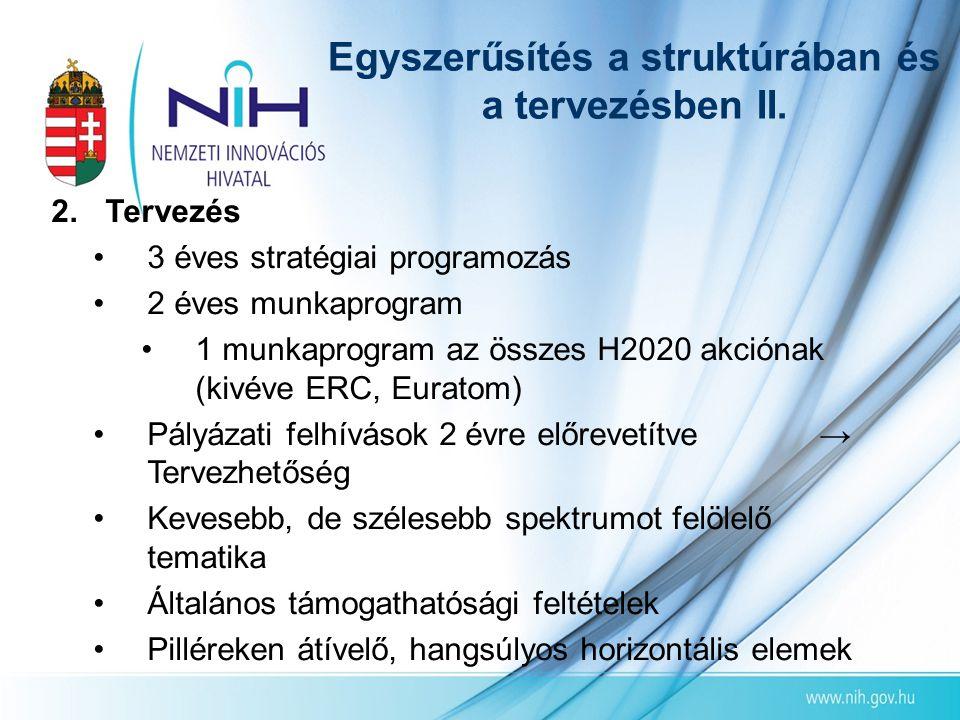 2.Tervezés •3 éves stratégiai programozás •2 éves munkaprogram •1 munkaprogram az összes H2020 akciónak (kivéve ERC, Euratom) •Pályázati felhívások 2
