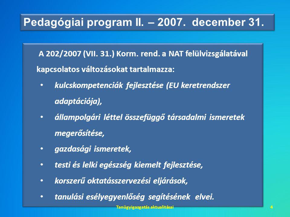 A 202/2007 (VII. 31.) Korm. rend. a NAT felülvizsgálatával kapcsolatos változásokat tartalmazza: • kulcskompetenciák fejlesztése (EU keretrendszer ada