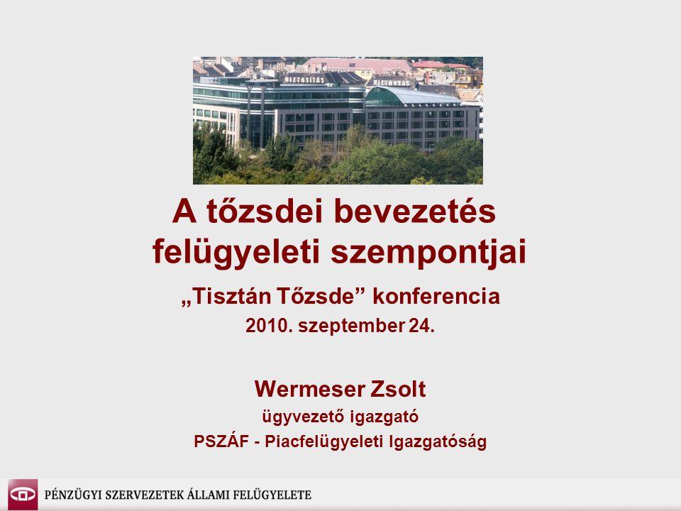 """A tőzsdei bevezetés felügyeleti szempontjai """"Tisztán Tőzsde konferencia 2010."""