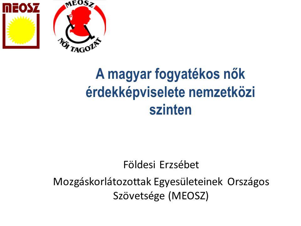 A magyar fogyatékos nők érdekképviselete nemzetközi szinten Földesi Erzsébet Mozgáskorlátozottak Egyesületeinek Országos Szövetsége (MEOSZ)