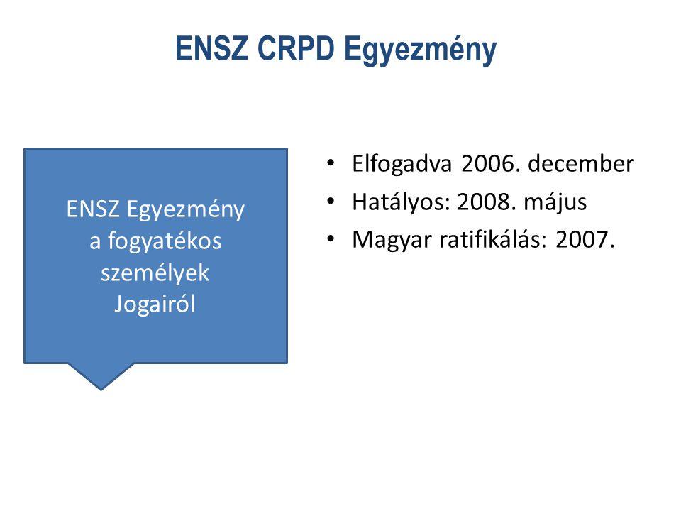 ENSZ CRPD Egyezmény • Elfogadva 2006.december • Hatályos: 2008.