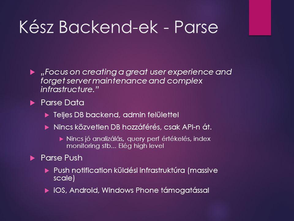 Kész Backend-ek - Parse  Parse Social  Facebook és Twitter login  Parse Analytics  Részletes analitika és SDK  Cloud Code  Saját kód futtatása a cloud-ban.