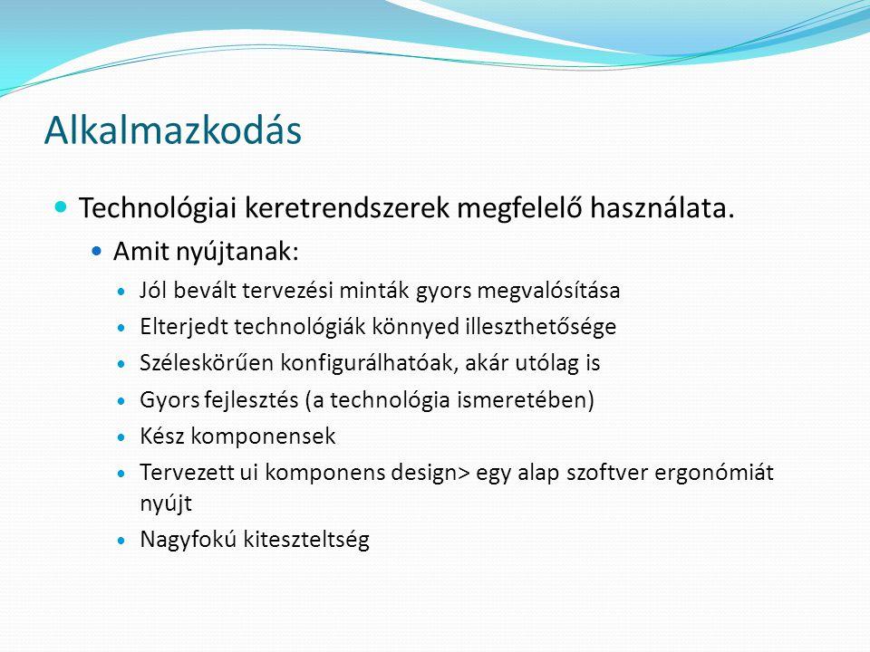Alkalmazkodás  Technológiai keretrendszerek megfelelő használata.