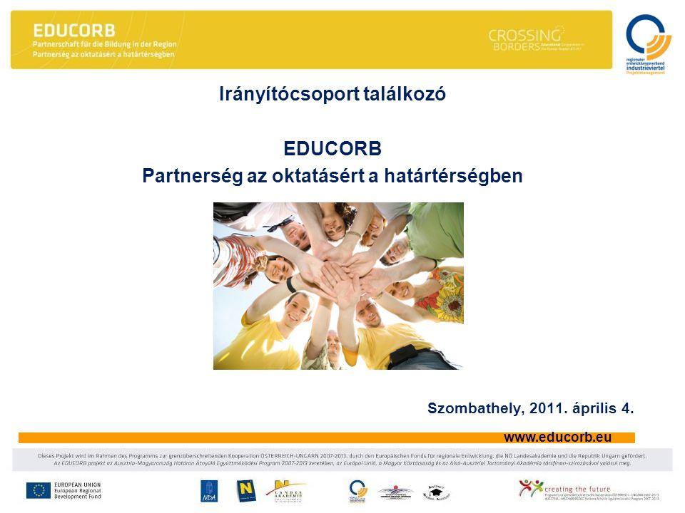 www.educorb.eu Irányítócsoport találkozó EDUCORB Partnerség az oktatásért a határtérségben Szombathely, 2011.