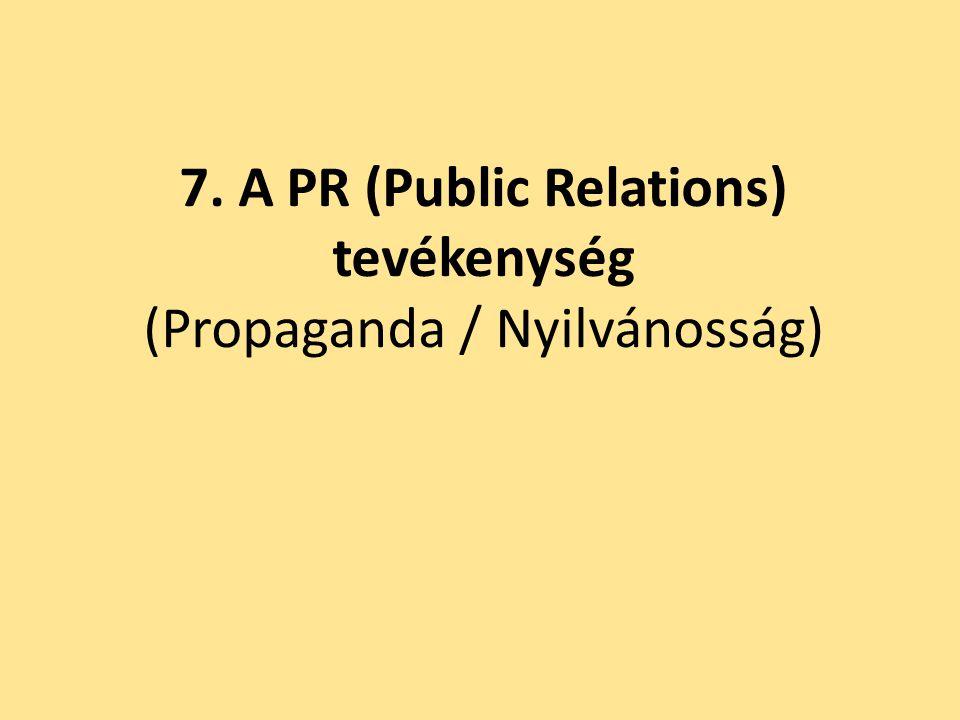 7. A PR (Public Relations) tevékenység (Propaganda / Nyilvánosság)